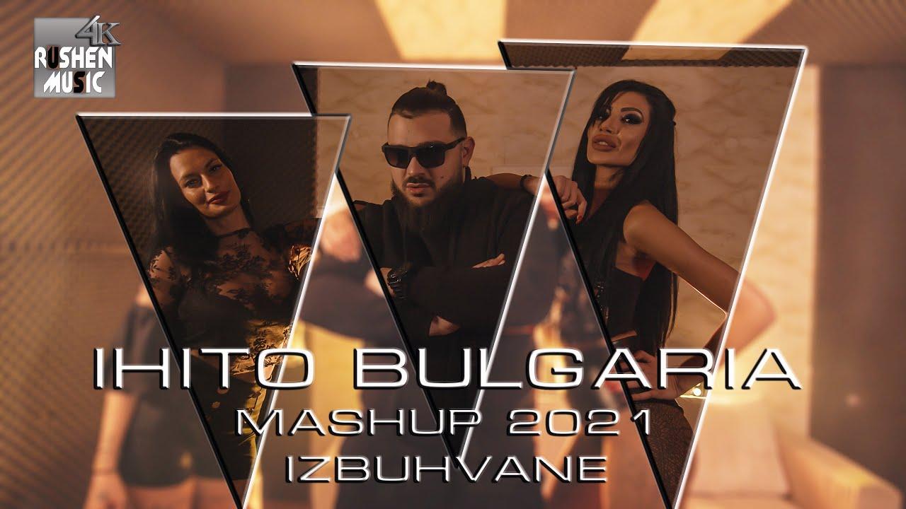 IHITO-BULGARIA-MASHUP-2021-IZBUHVANE