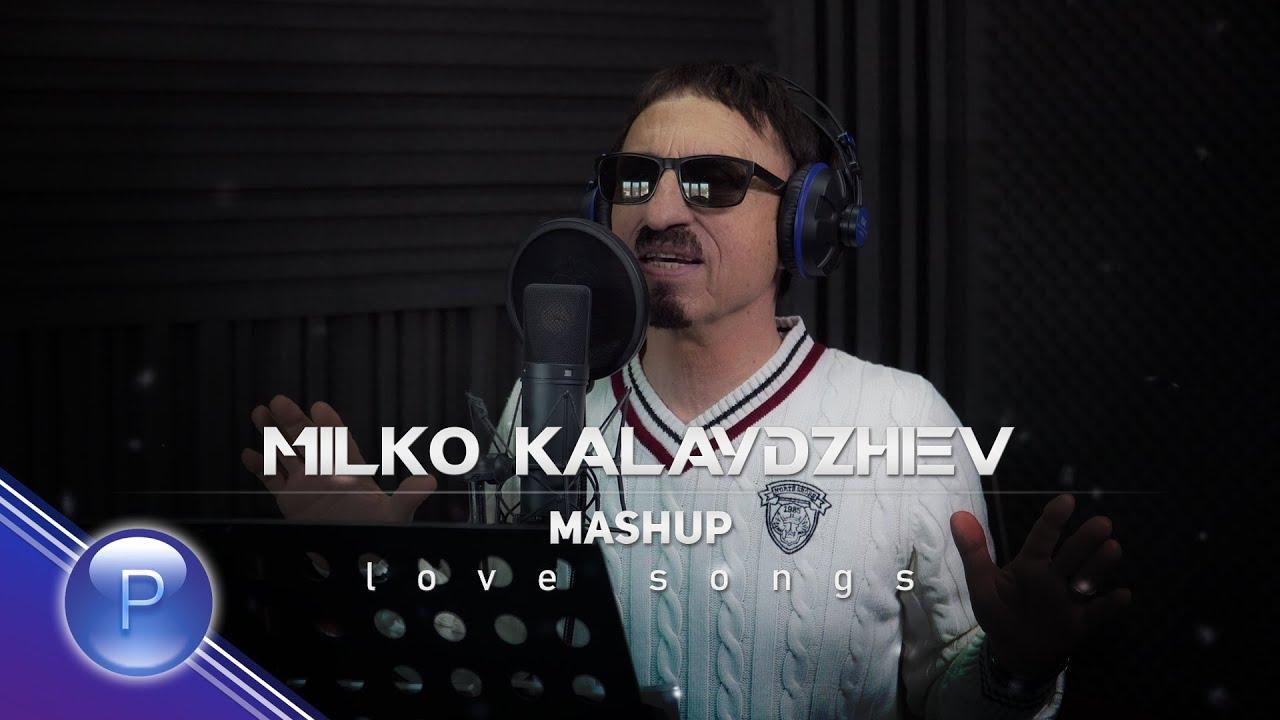 MILKO KALAYDZHIEV Mashup Love Songs 2021