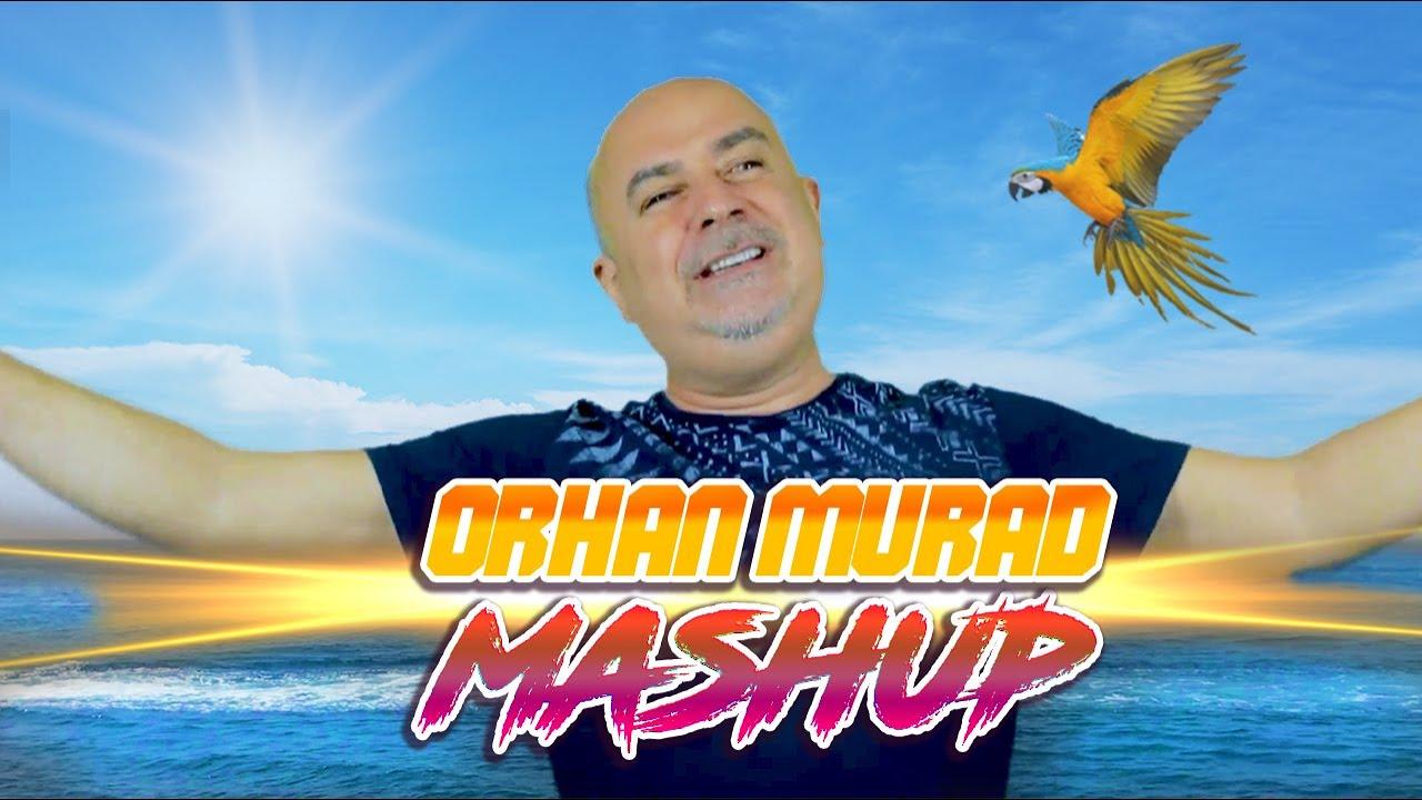 ORHAN MURAD MASHUP 2021